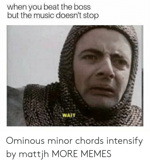 Minority: when you beat the boss  but the music doesn't stop  WAIT Ominous minor chords intensify by mattjh MORE MEMES