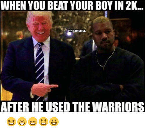 the warrior: WHEN YOU BEAT YOUR BOYIN 2K.  @NBAMEMES  AFTER HE USED THE WARRIORS 😆😁😄😃😀