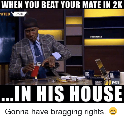 Nba, House, and You: WHEN YOU BEAT YOUR MATE IN 2K  UTED 25.18  ONBAMEMES  IN HIS HOUSE Gonna have bragging rights. 😆