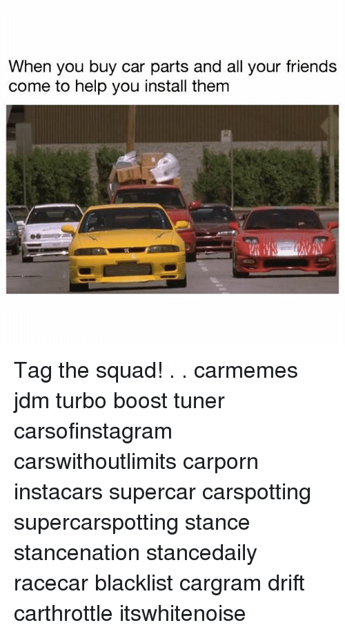 Friends, Memes, and Squad: When you buy car parts and all your friends  come to help you install them Tag the squad! . . carmemes jdm turbo boost tuner carsofinstagram carswithoutlimits carporn instacars supercar carspotting supercarspotting stance stancenation stancedaily racecar blacklist cargram drift carthrottle itswhitenoise