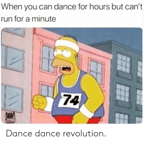 Dank, Run, and Revolution: When you can dance for hours but can't  run for a minute  74 Dance dance revolution.
