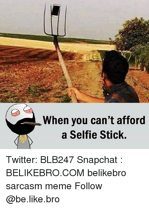 sticked: When you can't afford  a Selfie Stick. Twitter: BLB247 Snapchat : BELIKEBRO.COM belikebro sarcasm meme Follow @be.like.bro