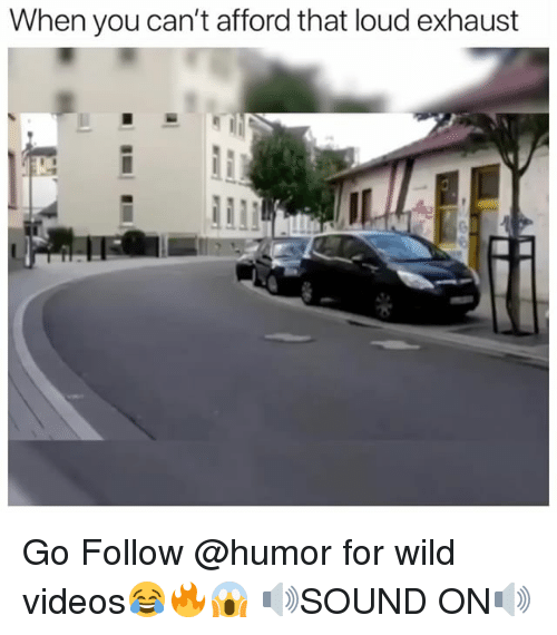 exhaust: When you can't afford that loud exhaust Go Follow @humor for wild videos😂🔥😱 🔊SOUND ON🔊