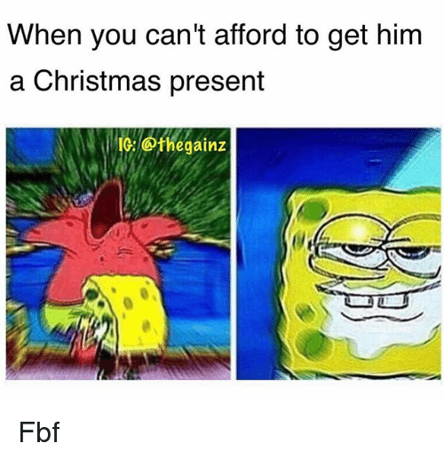 When You Can 39 T Afford To Get Him A Christmas Present Ic