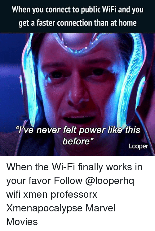 "Wifie: When you connect to public WiFi and you  get a faster connection than at home  ""ve never felt power like this  before""  Looper When the Wi-Fi finally works in your favor Follow @looperhq wifi xmen professorx Xmenapocalypse Marvel Movies"