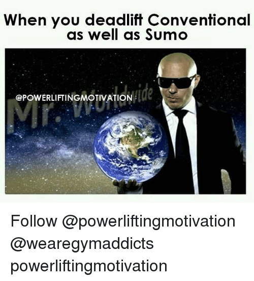 sumo: When you deadlift Conventional  as well as Sumo  ide  ePowERLIFTINGMOTIVATION Follow @powerliftingmotivation @wearegymaddicts powerliftingmotivation