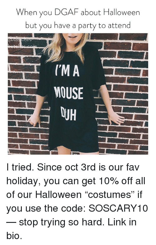 """dgaf: When you DGAF about Halloween  but you have a party to attend  CMA  MOUSE  OJH I tried. Since oct 3rd is our fav holiday, you can get 10% off all of our Halloween """"costumes"""" if you use the code: SOSCARY10 — stop trying so hard. Link in bio."""