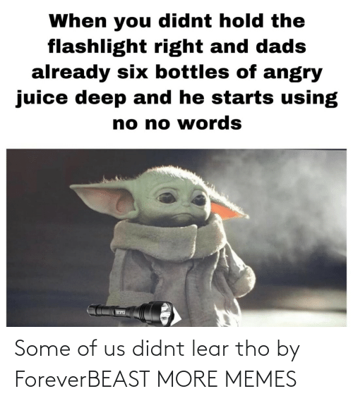 Angry: When you didnt hold the  flashlight right and dads  already six bottles of angry  juice deep and he starts using  no no words Some of us didnt lear tho by ForeverBEAST MORE MEMES