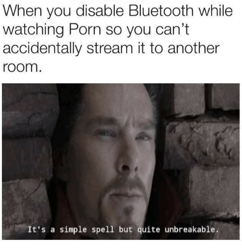 unbreakable: When you disable Bluetooth while  watching Porn so you can't  accidentally stream it to another  room  It's a simple spell but quite unbreakable.