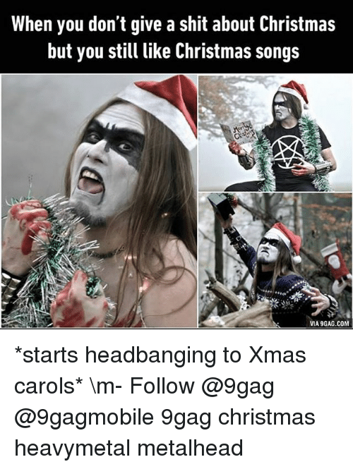 Via9Gag: When you don't give a shit about Christmas  but you still like Christmas songs  VIA9GAG.COM *starts headbanging to Xmas carols* \m- Follow @9gag @9gagmobile 9gag christmas heavymetal metalhead