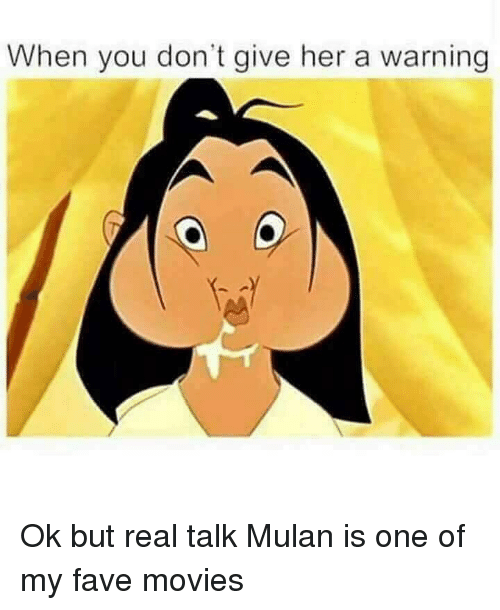Dank, Movies, and Mulan: When you don't give her a warning Ok but real talk Mulan is one of my fave movies