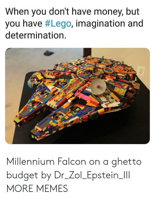 ghetto: When you don't have money, but  you have #Lego, imagination and  determination. Millennium Falcon on a ghetto budget by Dr_Zol_Epstein_III MORE MEMES