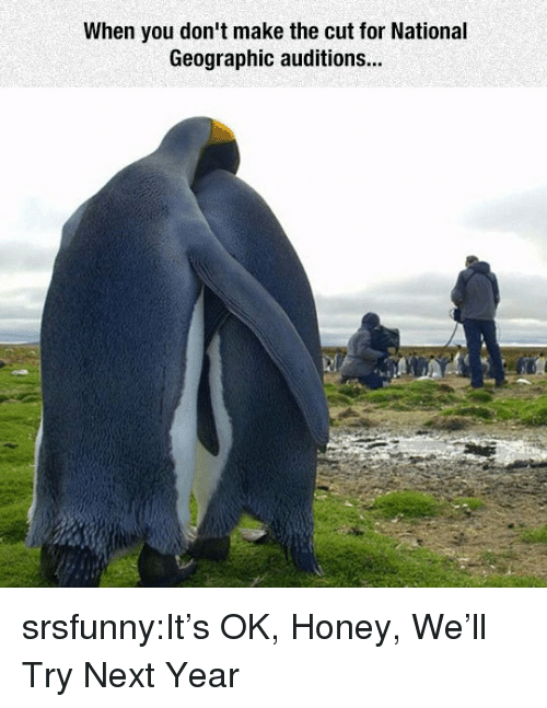 The Cut: When you don't make the cut for National  Geographic auditions... srsfunny:It's OK, Honey, We'll Try Next Year