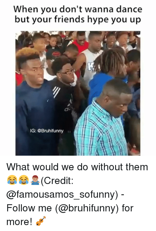 Credited: When you don't wanna dance  but your friends hype you up  IG: @Bruhifunny What would we do without them 😂😂🤷🏽♂️(Credit: @famousamos_sofunny) - Follow me (@bruhifunny) for more! 🎻