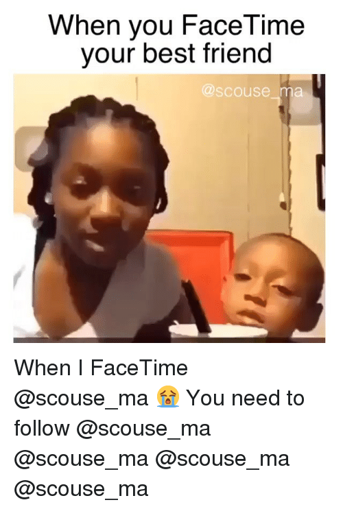 Best Friend, Facetime, and Memes: When you FaceTime  your best friend  @scouse ma When I FaceTime @scouse_ma 😭 You need to follow @scouse_ma @scouse_ma @scouse_ma @scouse_ma