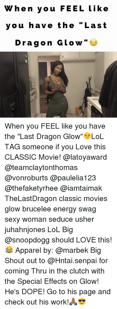 "Seduc: When you FEEL like  you have the ""Last  Dragon Glow When you FEEL like you have the ""Last Dragon Glow""😏LoL TAG someone if you Love this CLASSIC Movie! @latoyaward @teamclaytonthomas @vonroburts @paulelia123 @thefaketyrhee @iamtaimak TheLastDragon classic movies glow brucelee energy swag sexy woman seduce usher juhahnjones LoL Big @snoopdogg should LOVE this!😂 Apparel by: @marbek Big Shout out to @Hntai.senpai for coming Thru in the clutch with the Special Effects on Glow! He's DOPE! Go to his page and check out his work!🙏🏾😎"