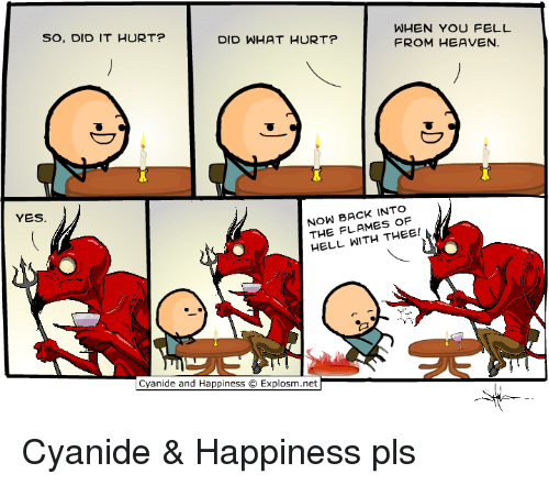 Cyanide Happy: WHEN YOU FELL  SO, DID IT HURT?  DID WHAT HURT?  FROM HEAVEN.  INTO  NOW FLAMES OF  THE WITH THEE!  HELL YES.  Cyanide and Happiness  O Explosm.net Cyanide & Happiness pls