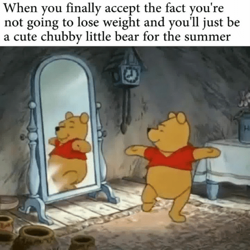 Cute, Summer, and Bear: When you finally accept the fact you're  not going to lose weight and you'll just be  a cute chubby little bear for the summer
