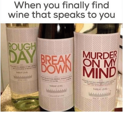 Oug: When you finally find  wine that speaks to you  OUG  MURDER  MIND