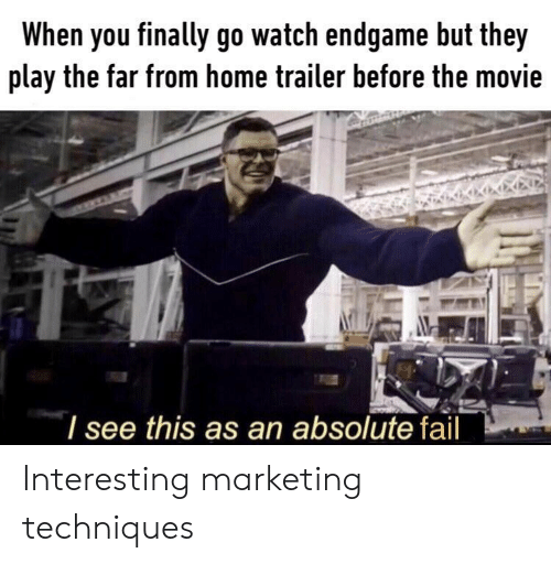 Techniques: When you finally go watch endgame but they  play the far from home trailer before the movie  I see this as an absolute fail Interesting marketing techniques