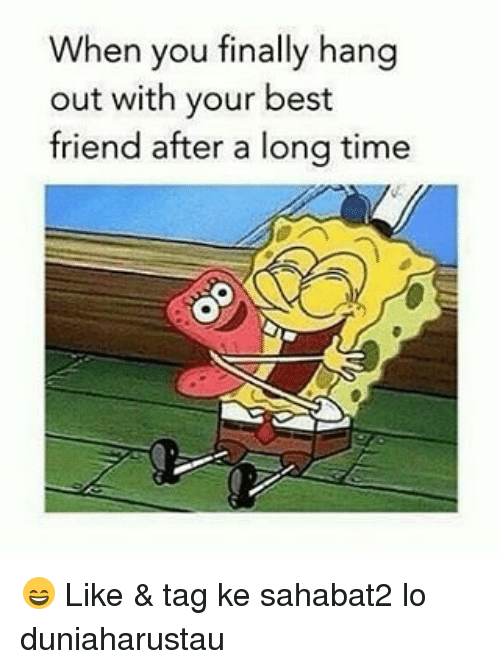 When You Finally Hang Out With Your Best Friend After A Long Time