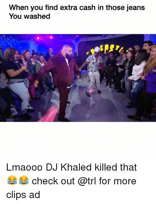 trl: When you find extra cash in those jeans  You washed Lmaooo DJ Khaled killed that 😂😂 check out @trl for more clips ad
