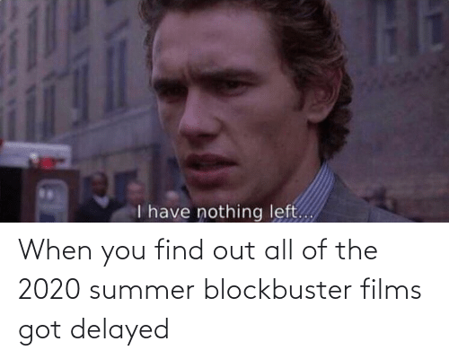 When You Find Out: When you find out all of the 2020 summer blockbuster films got delayed