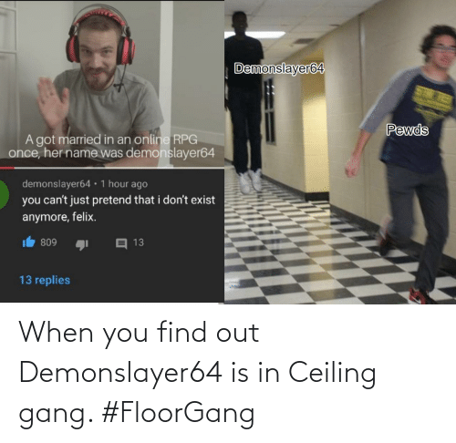 When You Find Out: When you find out Demonslayer64 is in Ceiling gang. #FloorGang