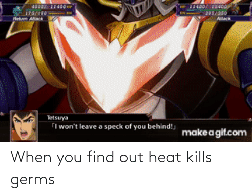 When You Find Out: When you find out heat kills germs