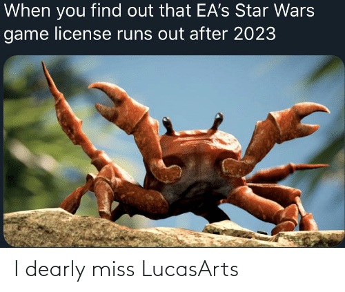 Reddit, Star Wars, and Game: When you find out that EA's Star Wars  game license runs out after 2023 I dearly miss LucasArts