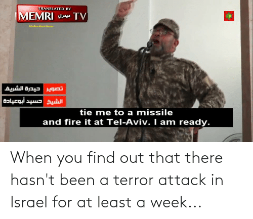 When You Find Out: When you find out that there hasn't been a terror attack in Israel for at least a week...