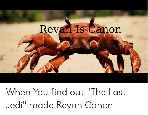 """When You Find Out: When You find out """"The Last Jedi"""" made Revan Canon"""
