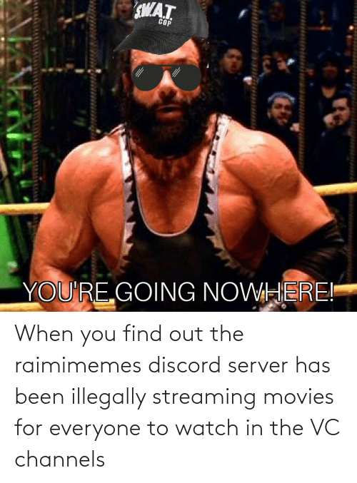 When You Find Out: When you find out the raimimemes discord server has been illegally streaming movies for everyone to watch in the VC channels