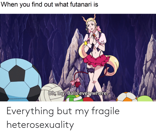 Anime, Futanari, and You: When you find out what futanari is  Oh, my. Balls everywhere. Everything but my fragile heterosexuality