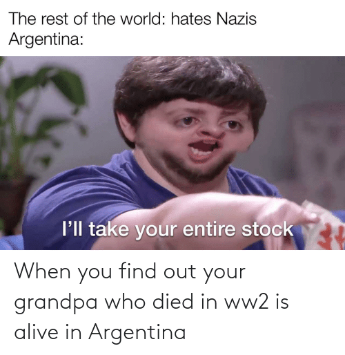When You Find Out: When you find out your grandpa who died in ww2 is alive in Argentina