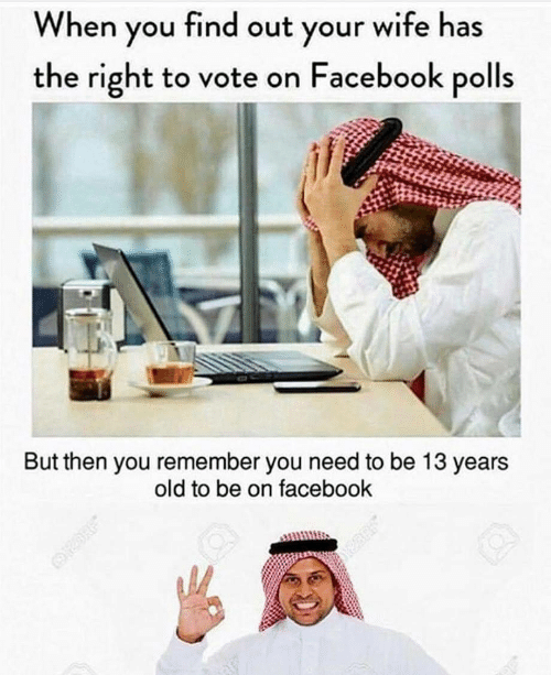 Facebook, Wife, and Old: When you find out your wife has  the right to vote on Facebook polls  But then you remember you need to be 13 years  old to be on facebook