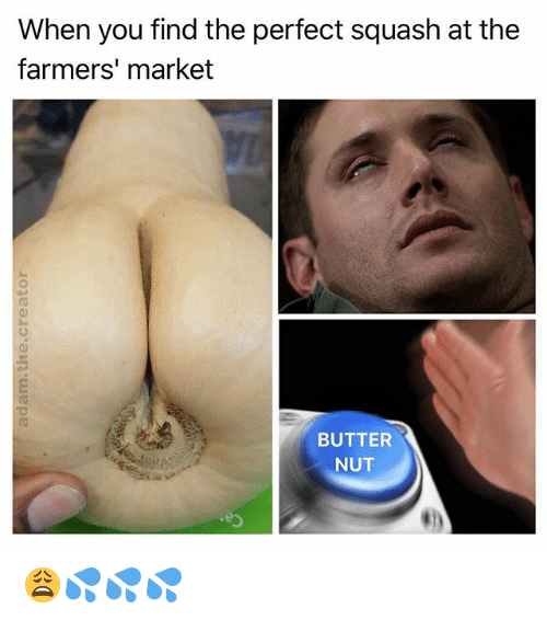 farmers market: When you find the perfect squash at the  farmers' market  0  BUTTER  NUT 😩💦💦💦