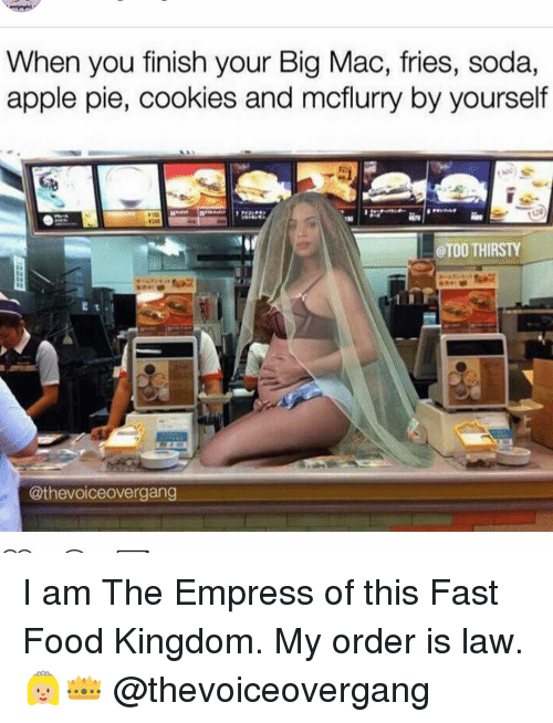 Appling: When you finish your Big Mac, fries, soda,  apple pie, cookies and moflurry by yourself  OTOO THIRSTY  @thevoiceovergang I am The Empress of this Fast Food Kingdom. My order is law. 👸🏼👑 @thevoiceovergang