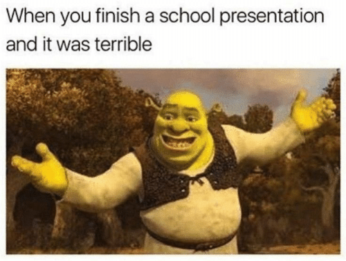 School, You, and When You: When you finisha school presentation  and it was terrible