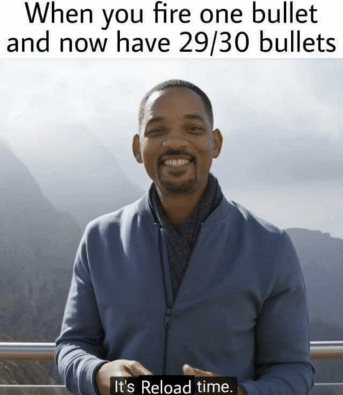 Fire, Time, and One: When you fire one bullet  and now have 29/30 bullets  It's Reload time.