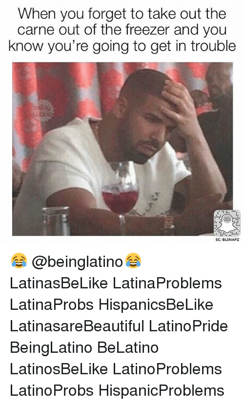 forgeted: When you forget to take out the  carne out of the freezer and you  know you're going to get in trouble  SC: BLSNAPZ 😂 @beinglatino😂 LatinasBeLike LatinaProblems LatinaProbs HispanicsBeLike LatinasareBeautiful LatinoPride BeingLatino BeLatino LatinosBeLike LatinoProblems LatinoProbs HispanicProblems