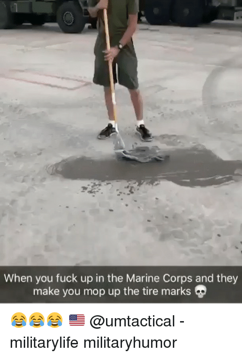 Corpsing: When you fuck up in the Marine Corps and they  make you mop up the tire marks 😂😂😂 🇺🇸 @umtactical - militarylife militaryhumor