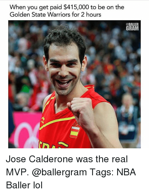 the golden state warriors: When you get paid $415,000 to be on the  Golden State Warriors for 2 hours  @BALLER  GRAM Jose Calderone was the real MVP. @ballergram Tags: NBA Baller lol