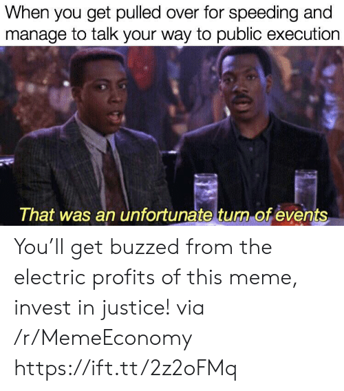 Buzzed: When you get pulled over for speeding and  manage to talk your way to public execution  That was an unfortunate turn of events You'll get buzzed from the electric profits of this meme, invest in justice! via /r/MemeEconomy https://ift.tt/2z2oFMq