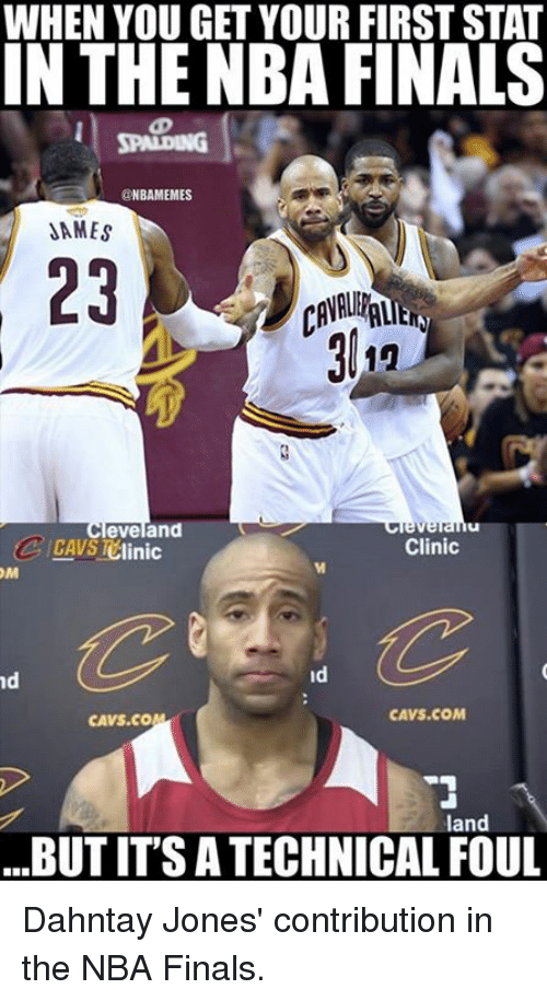 Dames: WHEN YOU GET YOUR FIRST STAT  IN THE NBA FINALS  ONBAMEMES  DAMES  eveland  Clinic  C /CAVS 1Clinic  OM  nd  CAVS COM  CAVS. CO  land  BUT ITS ATECHNICAL FOUL Dahntay Jones' contribution in the NBA Finals.