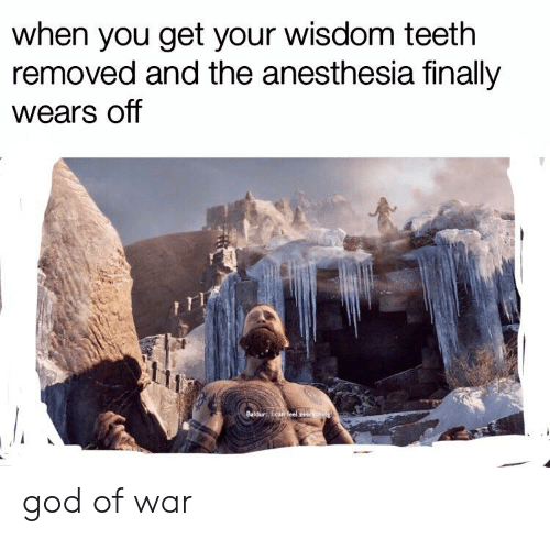 God, Dank Memes, and Wisdom: when you get your wisdom teeth  removed and the anesthesia finally  wears off  Baldur ear feel evee ythv god of war