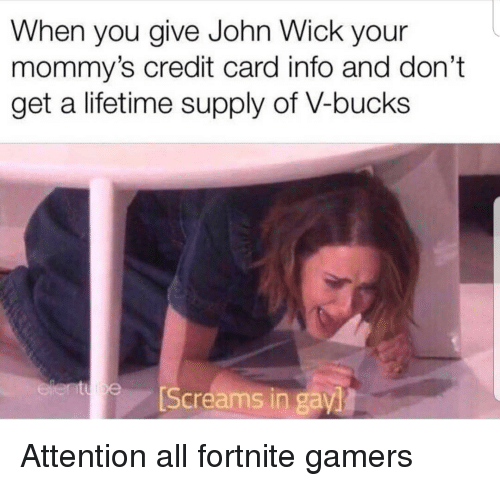 John Wick, Lifetime, and Credit Card: When you give John Wick your  mommy's credit card info and don't  get a lifetime supply of V-bucks  Screams in gay Attention all fortnite gamers