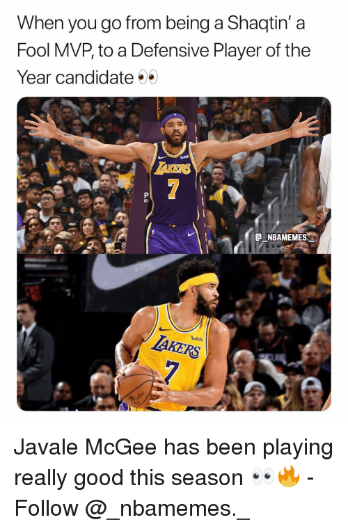 Memes, Good, and Been: When you go from being a Shaqtin' a  Fool MVP, to a Defensive Player of the  Year candidate  wish  AKERS  RI  NBAMEMES  RS Javale McGee has been playing really good this season 👀🔥 - Follow @_nbamemes._