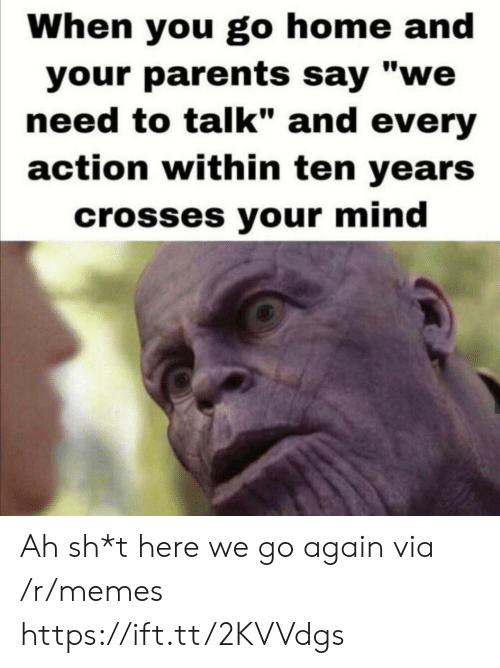 "Memes, Parents, and Home: When you go home and  your parents say ""we  need to talk"" and every  action within ten years  crosses your mind Ah sh*t here we go again via /r/memes https://ift.tt/2KVVdgs"