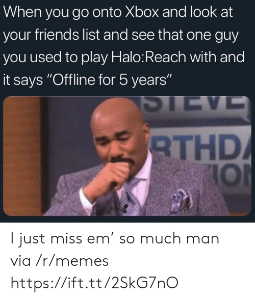 "halo reach: When you go onto Xbox and look at  your friends list and see that one guy  you used to play Halo:Reach with and  it says ""Offline for 5 years""  THD  IOl I just miss em' so much man via /r/memes https://ift.tt/2SkG7nO"